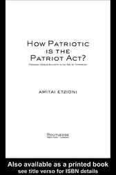 How Patriotic is the Patriot Act? by Amitai Etzioni