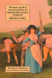 Women, Work And Sexual Politics In Eighteenth-Century England by Bridget Hill