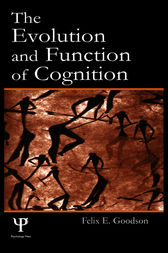 The Evolution and Function of Cognition by Felix E. Goodson