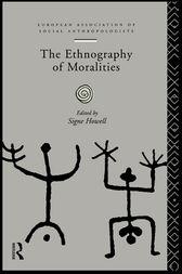 The Ethnography of Moralities by Signe Howell