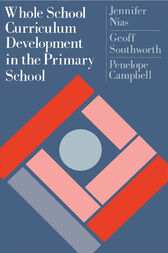Whole School Curriculum Development In The Primary School by Jennifer Nias