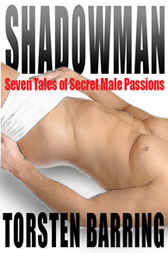Shadowman & Other Tales Of Secret Male Passions by Torsten Barring