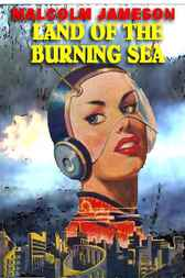 Land Of The Burning Sea by Malcolm Jameson