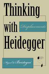 Thinking with Heidegger by Miguel de Beistegui