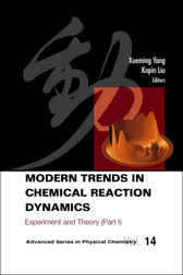 Modern Trends In Chemical Reaction Dynamics - Part I by Xueming Yang