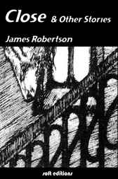 Close and Other Stories by James Robertson