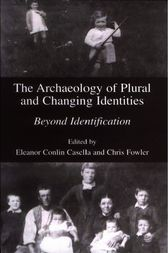 The Archaeology of Plural and Changing Identities by Eleanor Casella