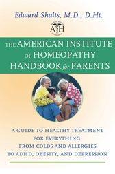 The American Institute of Homeopathy Handbook for Parents by Edward Shalts