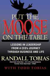 Put the Moose on the Table by Randall L. Tobias