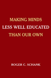 Making Minds Less Well Educated Than Our Own by Roger C. Schank