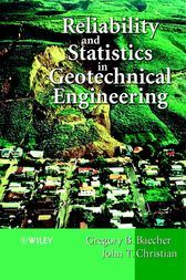 Reliability and Statistics in Geotechnical Engineering by Gregory B. Baecher