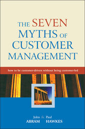 The Seven Myths of Customer Management by John Abram