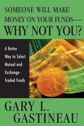 Someone Will Make Money on Your Funds - Why Not You? by Gary L. Gastineau