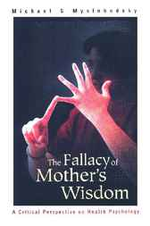 The Fallacy Of Mother's Wisdom by Michael S Myslobodsky