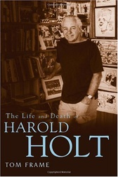 Life and Death of Harold Holt by Tom Frame