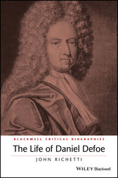 The Life of Daniel Defoe by John Richetti