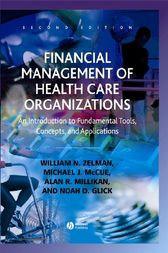 Financial Management of Health Care Organizations by William N. Zelman