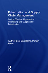 Privatization and Supply Chain Management by Andrew Cox