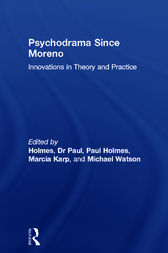Psychodrama Since Moreno by Dr Paul Holmes