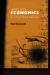 Applied Economics and the Critical Realist Critique by Paul Downward