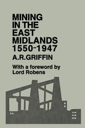 Mining in the East Midlands 1550-1947 by A.R. Griffin