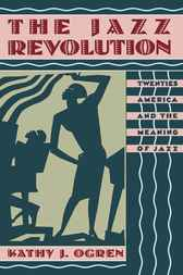 The Jazz Revolution by Kathy J. Ogren