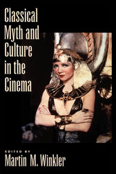 Classical Myth and Culture in the Cinema by Martin M. Winkler