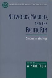 Networks, Markets, and the Pacific Rim by W. Mark Fruin