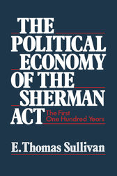 The Political Economy of the Sherman Act by E. Thomas Sullivan