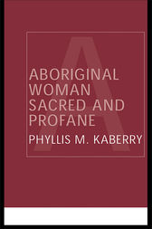 Aboriginal Woman Sacred and Profane by Phyllis Kaberry