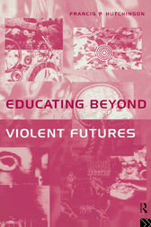 Educating Beyond Violent Futures by Francis Hutchinson
