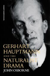 Gerhard Hauptmann and the Naturalist Drama by John Osborne