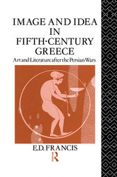 Image and Idea in Fifth Century Greece by E. D. Francis