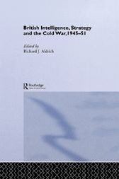British Intelligence, Strategy and the Cold War, 1945-51 by Richard J. Aldrich