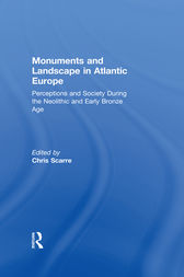 Monuments and Landscape in Atlantic Europe by Chris Scarre