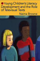 Young Children's Literacy Development and the Role of Televisual Texts by Naima Browne
