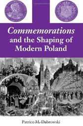 Commemorations and the Shaping of Modern Poland by Patrice M. Dabrowski