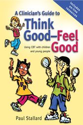 A Clinician's Guide to Think Good-Feel Good by Paul Stallard