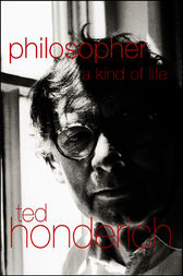 Philosopher A Kind Of Life by Prof Ted Honderich