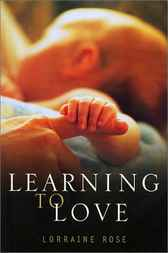 Learning to Love by Lorraine Rose