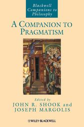 A Companion to Pragmatism by John R. Shook