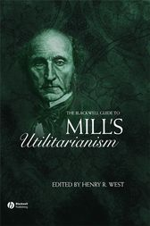 The Blackwell Guide to Mill's Utilitarianism by Henry West