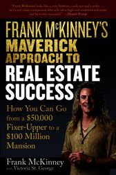 Frank McKinney's Maverick Approach to Real Estate Success by Frank E. McKinney