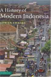 A History of Modern Indonesia by Adrian Vickers
