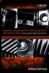 Analytical Troubleshooting of Process Machinery and Pressure Vessels by Anthony Sofronas