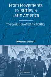 From Movements to Parties in Latin America by Donna Lee Van Cott