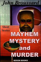 Mayhem, Mystery and Murder by John A. Broussard