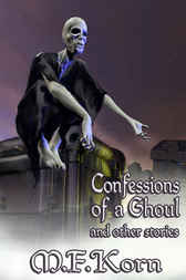Confessions Of A Ghoul And Other Stories by M.F. Korn