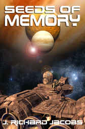 Seeds Of Memory by J. Richard Jacobs