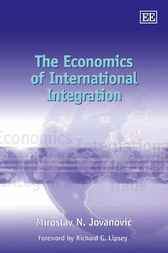 The Economics of International Integration by M.N. Jovanovic